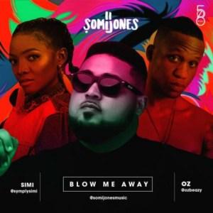 Somi Jones - Blow Me Away ft Simi & Oz